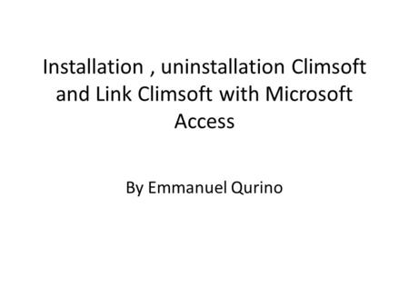 Installation, uninstallation Climsoft and Link Climsoft with Microsoft Access By Emmanuel Qurino.