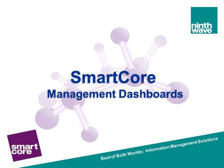 Best of Both Worlds: Information Management Solutions SmartCore Management Dashboards.