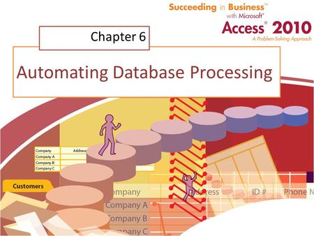 Automating Database Processing Chapter 6. Chapter Introduction Design and implement user-friendly menu – Called navigation form Macros – Automate repetitive.