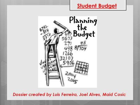 Student Budget Dossier created by Luis Ferreira, Joel Alves, Maid Cosic.