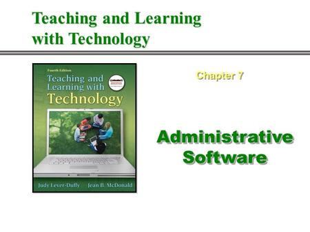Administrative Software Chapter 7 Teaching and Learning with Technology.