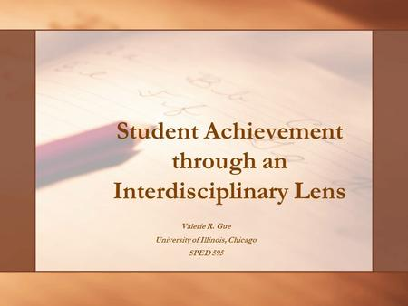 Student Achievement through an Interdisciplinary Lens Valerie R. Gue University of Illinois, Chicago SPED 595.