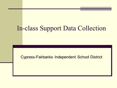 In-class Support Data Collection Cypress-Fairbanks Independent School District.