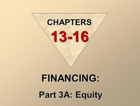FINANCING: Part 3A: Equity CHAPTERS 13-16 CORPORATIONS Kinds Profit or non-profit Publicly-held, or privately held Sole Proprietorship PartnershipCorporation.