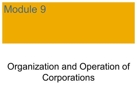 Organization and Operation of Corporations Module 9.