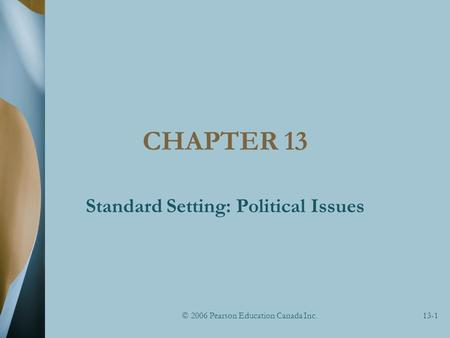 © 2006 Pearson Education Canada Inc.13-1 CHAPTER 13 Standard Setting: Political Issues.