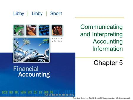 Copyright © 2007 by The McGraw-Hill Companies, Inc. All rights reserved. Communicating and Interpreting Accounting Information Chapter 5.