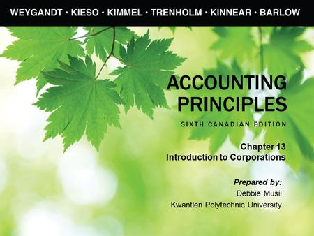 ACCOUNTING PRINCIPLES SIXTH CANADIAN EDITION Prepared by: Debbie Musil Kwantlen Polytechnic University Chapter 13 Introduction to Corporations.