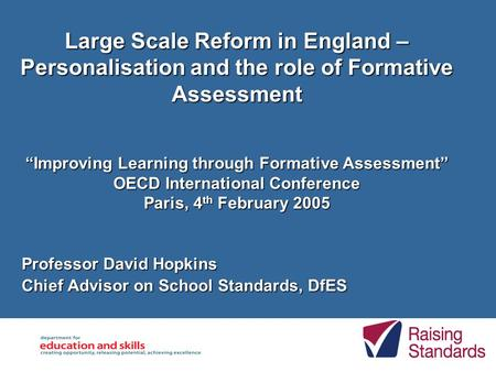 "Large Scale Reform in England – Personalisation and the role of Formative Assessment ""Improving Learning through Formative Assessment"" OECD International."