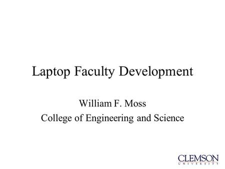 Laptop Faculty Development William F. Moss College of Engineering and Science.