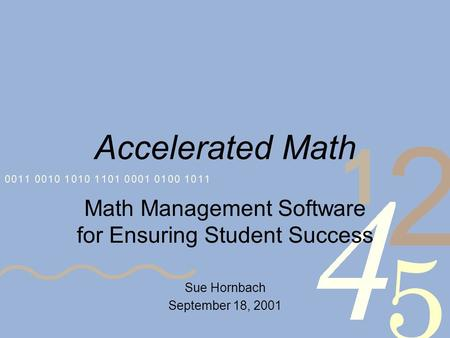 Accelerated Math Math Management Software for Ensuring Student Success Sue Hornbach September 18, 2001.