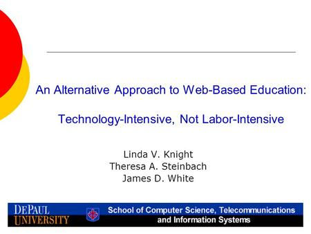 An Alternative Approach to Web-Based Education: Technology-Intensive, Not Labor-Intensive Linda V. Knight Theresa A. Steinbach James D. White.