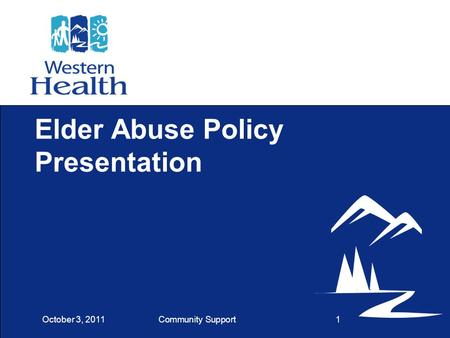 Community Support1 Elder Abuse Policy Presentation October 3, 2011.
