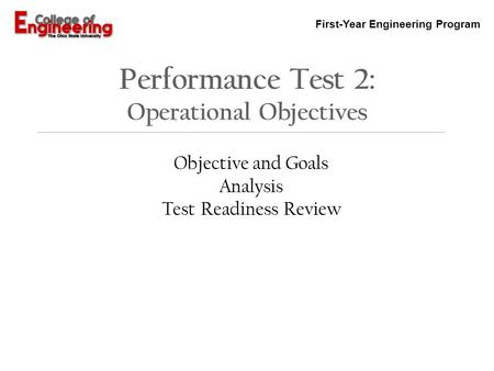 First-Year Engineering Program Performance Test 2: Operational Objectives Objective and Goals Analysis Test Readiness Review.