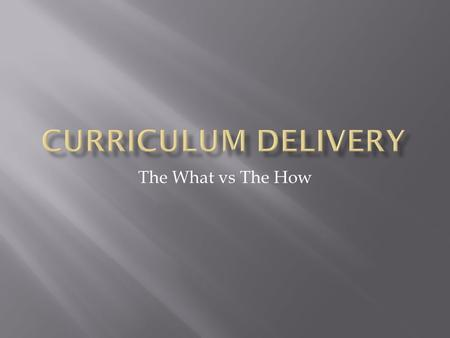 The What vs The How.  What we teach is currently prescribed by the Victorian Curriculum Assesment Authority (VCAA)  Provide teachers with a set of curiculum.