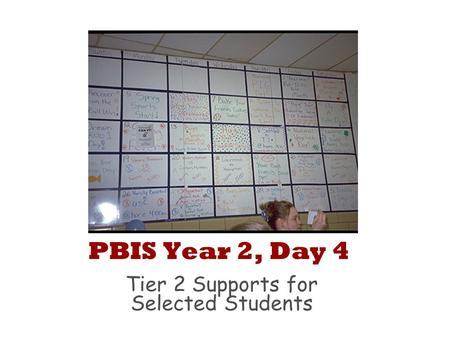 PBIS Year 2, Day 4 Tier 2 Supports for Selected Students.