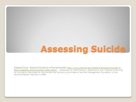 Assessing Suicide Adapted from: National Institute of Mental Health (  the-us-statistics-and-prevention/index.shtml).