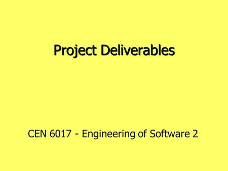 Project Deliverables CEN 6017 - Engineering of Software 2.