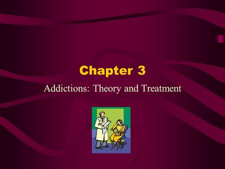 Chapter 3 Addictions: Theory and Treatment. Drug Addiction Behavioral pattern of drug use Overwhelming involvement Securing of its supply Tendency to.