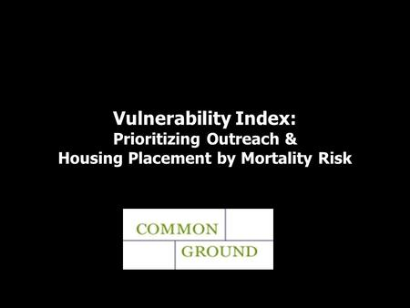 Vulnerability Index: Prioritizing Outreach & Housing Placement by Mortality Risk.
