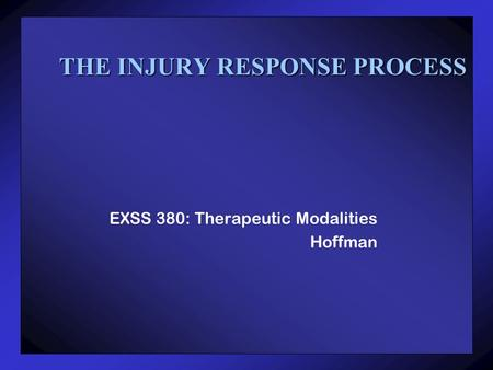THE INJURY RESPONSE PROCESS EXSS 380: Therapeutic Modalities Hoffman.