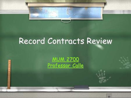 Record Contracts Review MUM 2700 Professor Calle MUM 2700 Professor Calle.