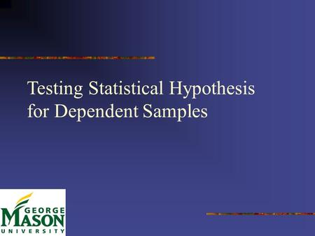 1 Testing Statistical Hypothesis for Dependent Samples.