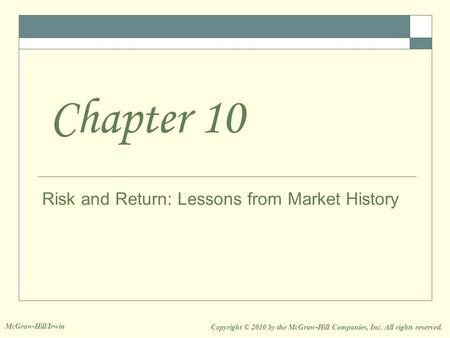 Risk and Return: Lessons from Market History Chapter 10 Copyright © 2010 by the McGraw-Hill Companies, Inc. All rights reserved. McGraw-Hill/Irwin.