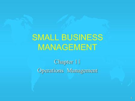 1 SMALL BUSINESS MANAGEMENT Chapter 11 Operations Management.