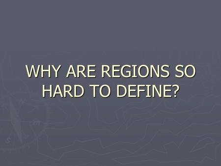 "WHY ARE REGIONS SO HARD TO DEFINE?. Let's do a couple of activities ► In one color draw a line around what you think is, ""THE SOUTH"" ► In another color."
