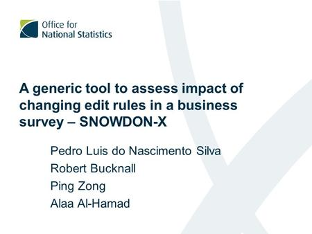 A generic tool to assess impact of changing edit rules in a business survey – SNOWDON-X Pedro Luis do Nascimento Silva Robert Bucknall Ping Zong Alaa Al-Hamad.