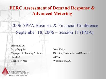 FERC Assessment of Demand Response & Advanced Metering 2006 APPA Business & Financial Conference September 18, 2006 – Session 11 (PMA) Presented by: Larry.
