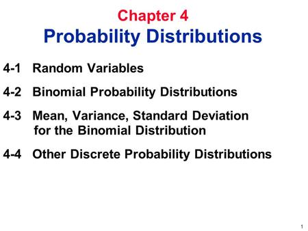 1 Chapter 4 Probability Distributions 4-1 Random Variables 4-2 Binomial Probability Distributions 4-3 Mean, Variance, Standard Deviation for the Binomial.