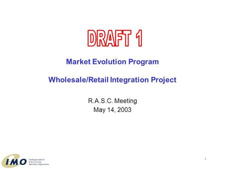 1 Market Evolution Program Wholesale/Retail Integration Project R.A.S.C. Meeting May 14, 2003.