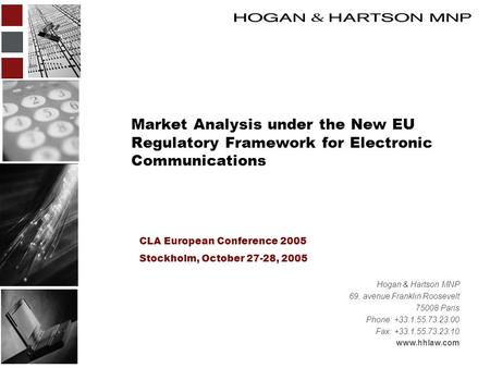 Market Analysis under the New EU Regulatory Framework for Electronic Communications CLA European Conference 2005 Stockholm, October 27-28, 2005 Hogan &
