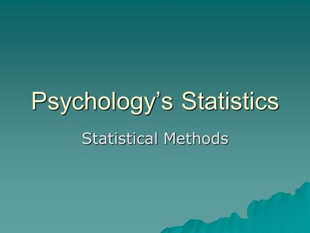 psychology for statistics Every semester, psychology students around the country anxiously file into their required, introductory statistics classes although some love it, statistics.