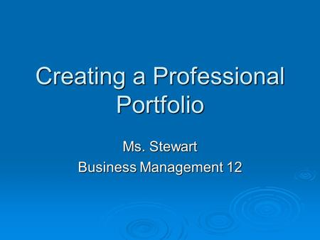 Creating a Professional Portfolio Ms. Stewart Business Management 12.