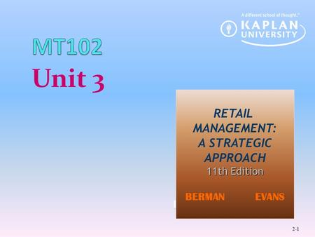 Unit 3 MT102 RETAIL MANAGEMENT: A STRATEGIC APPROACH 11th Edition