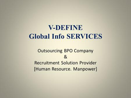 V-DEFINE Global Info SERVICES Outsourcing BPO Company & Recruitment Solution Provider [Human Resource. Manpower]