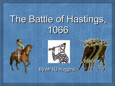 The Battle of Hastings, 1066 By Mr RJ Huggins The Saxon Army Harold had two types of soldiers in his army: 1. Housecarls These were full time professional.