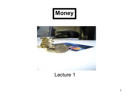 1 Money Lecture 1. 2 Presentation Objectives The importance of money in a sound economy The main functions, qualities and development of money The concept.