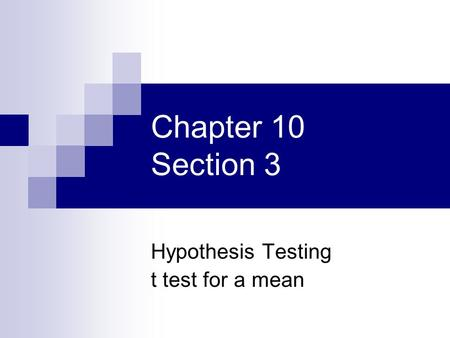 Chapter 10 Section 3 Hypothesis Testing t test for a mean.