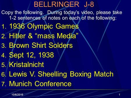 10/6/20151 BELLRINGER J-8 Copy the following. During today's video, please take 1-2 sentences of notes on each of the following: 1. 1936 Olympic Games.