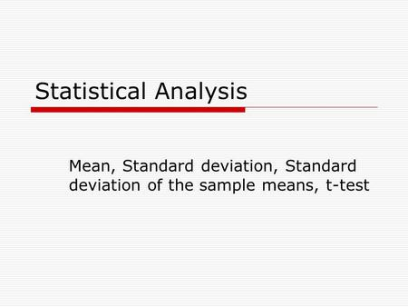 Statistical Analysis Mean, Standard deviation, Standard deviation of the sample means, t-test.