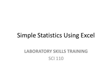 Simple Statistics Using Excel LABORATORY SKILLS TRAINING SCI 110.