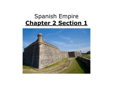 Spanish Empire Chapter 2 Section 1. Explain Spanish explorers' achievements. Describe Spanish society in New Spain and Peru. Evaluate the causes and effects.