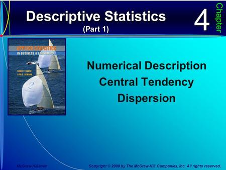 Descriptive Statistics (Part 1) Chapter44 Numerical Description Central Tendency <strong>Dispersion</strong> McGraw-Hill/Irwin Copyright © 2009 by The McGraw-Hill Companies,