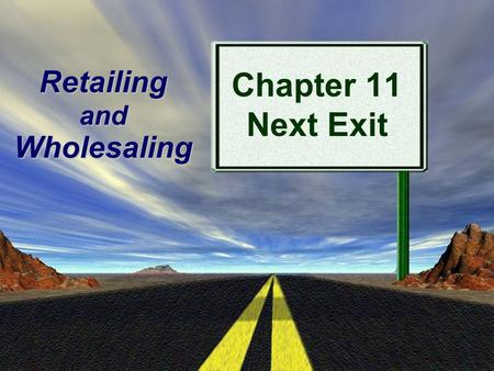 Prentice Hall, Copyright 2009 Retailing and Wholesaling Chapter 11 Next Exit.