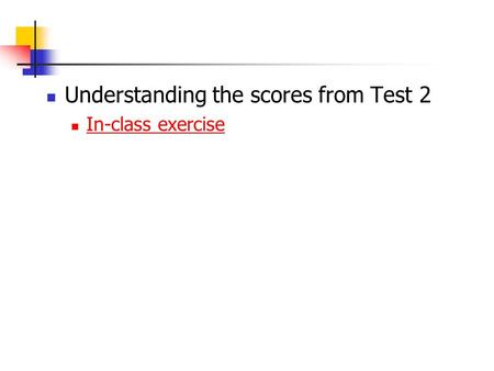 Understanding the scores from Test 2 In-class exercise.