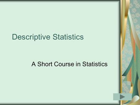 Descriptive Statistics A Short Course in Statistics.